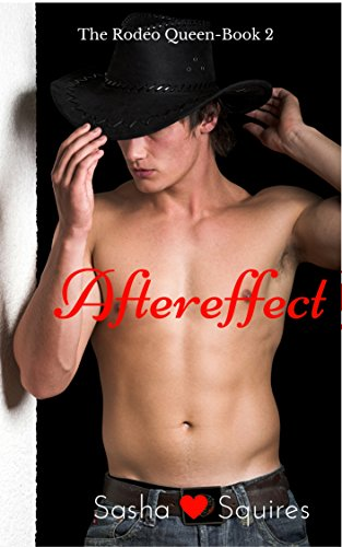 Aftereffect: The Rodeo Queen -A Steamy Serial Romance Book 2 Squires, Sasha