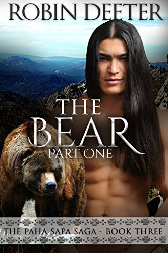 The Bear: The Paha Sapa Saga Book Three, Part One (Sensual Native American Romance) Deeter, Robin