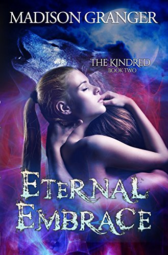 Eternal Embrace (The Kindred Book 2) Granger, Madison