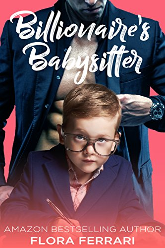 Billionaire's Babysitter: An Older Man Younger Woman Romance (A Man Who Knows What He Wants Book 20) Ferrari, Flora