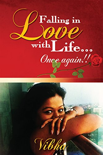 Falling in Love With Life...once Again!! Vibha Munjal