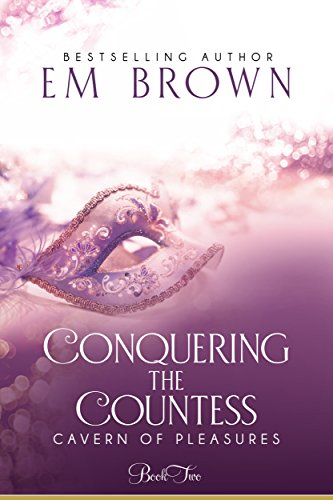 Conquering the Countess: A BDSM Historical Romance (Cavern of Pleasures Book 2) Brown, Em
