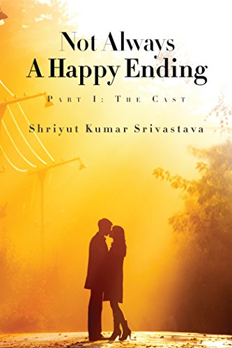 Not Always a Happy Ending: Part I: The Cast Shriyut Srivastava
