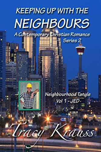 Neighbourhood Tangle - Volume 1 JED: Keeping Up With the Neighbours - Series 2 - a Contemporary Christian Romance Krauss, Tracy