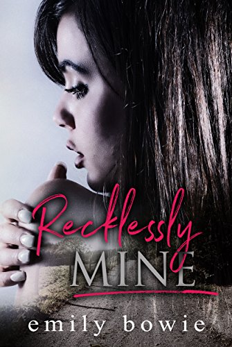 Recklessly Mine (Bennett Brothers Book 1) Bowie, Emily