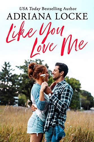 Like You Love Me (Honey Creek Book 1) Adriana Locke