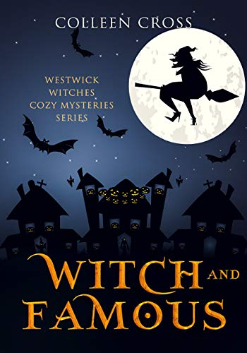 Witch & Famous (A Westwick Witches Cozy Mystery): Westwick Witches Cozy Mysteries Series Cross, Colleen