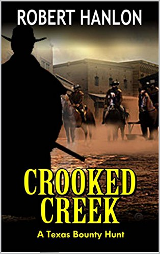 Crooked Creek: A Texas Bounty Hunter Hanlon, Robert
