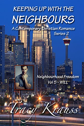 Neighbourhood Freedom - Volume 5 - WILL: Keeping Up With the Neighbours - a Contemporary Christian Romance Series 2 Krauss, Tracy