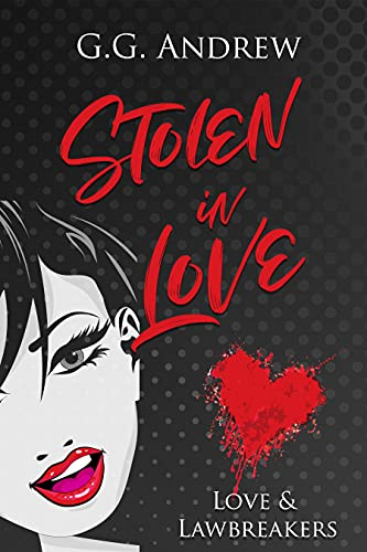 Stolen in Love (Love and Lawbreakers Book 2) Andrew, G.G.