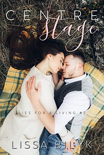 Centre Stage (Lies for a Living Book 2) Bilyk, Lissa