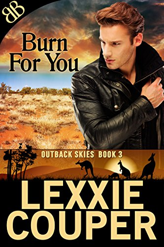 Burn for You (Outback Skies Book 3) Couper, Lexxie