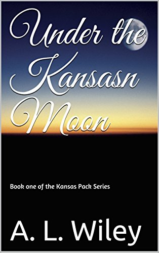 Under the Kansas Moon (Part of the Pack Book 1) Wiley, A. L.