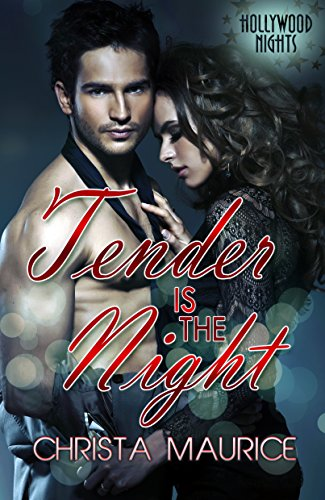 Tender Is the Night (Hollywood Nights) Christa Maurice