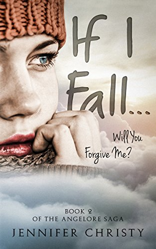 If I Fall...: Will You Forgive Me? (Angelore Saga Book 2) Christy, Jennifer
