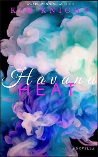 Havana Heat: Romance Set in Paradise Series #1: Book One Knight, Kim