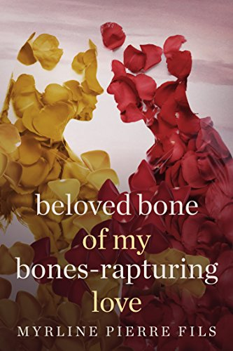Beloved Bone of My Bones-Rapturing Love Pierre Fils, Myrline