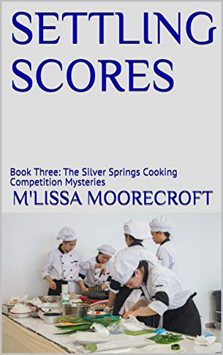SETTLING SCORES: Book Three: The Silver Springs Cooking Competition Mysteries Moorecroft, M'Lissa