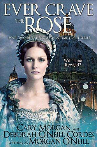 Ever Crave the Rose (The Elizabethan Time Travel Series Book 3) O'Neill, Morgan