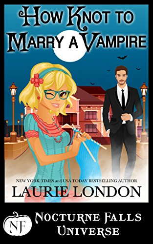 How Knot to Marry a Vampire: A Nocturne Falls Universe Story London, Laurie