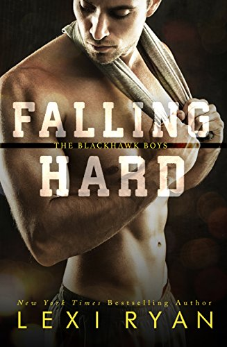 Falling Hard (The Blackhawk Boys Book 4) Ryan, Lexi