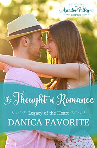 The Thought of Romance: Legacy of the Heart Book One: Arcadia Valley Romance Favorite, Danica Valley, Arcadia