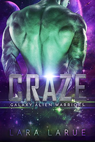 Craze: Science Fiction Alien Abduction Romance (Galaxy Alien Warriors Book 3) LaRue, Lara