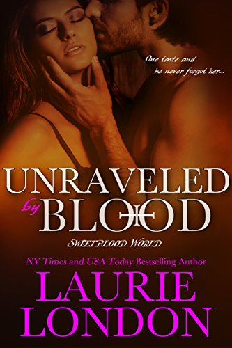 Unraveled by Blood, a Sweetblood World Vampire Romance London, Laurie