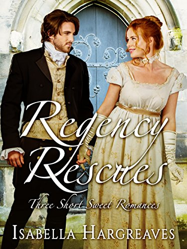 Regency Rescues: Three Short Sweet Romances Hargreaves, Isabella