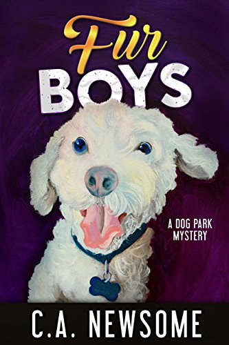 Fur Boys: A Dog Park Mystery (Lia Anderson Dog Park Mysteries Book 6) Newsome, C. A.