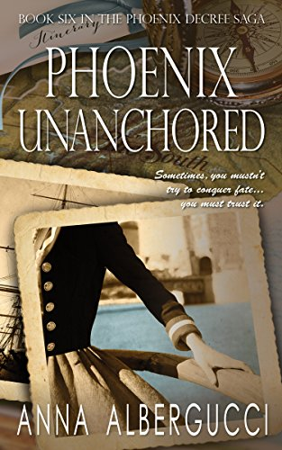 Phoenix Unanchored: Book Six in the Phoenix Decree Saga Albergucci, Anna
