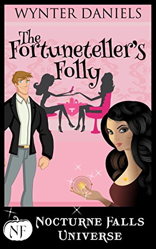 The Fortuneteller's Folly: A Nocturne Falls Universe Story Daniels, Wynter