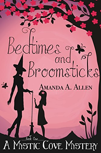 Bedtimes and Broomsticks: A Mommy Cozy Paranormal Mystery (Mystic Cove Mysteries Book 1) Allen, Amanda A.