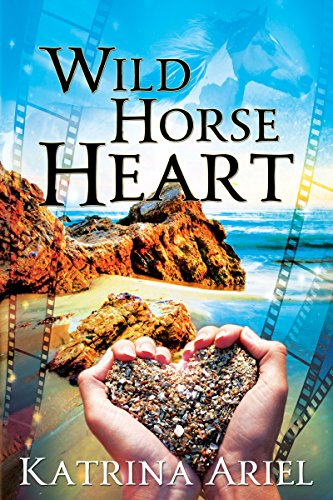 Wild Horse Heart: A Down-To-Earth Hollywood Romance Katrina Ariel