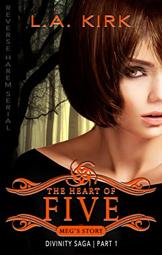 Heart of Five: Part One: Reverse Harem Serial (Divinity Saga: Meg's Story Book 1) Kirk, LA