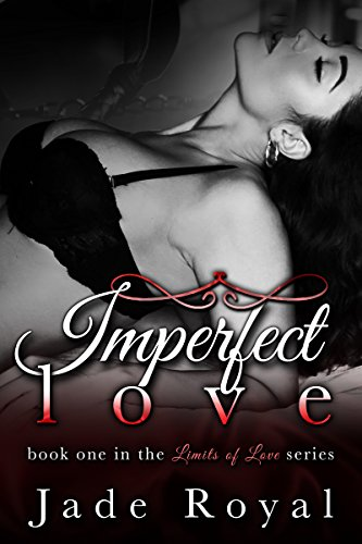 Imperfect Love (Limits of Love Series Book 1) Royal, Jade