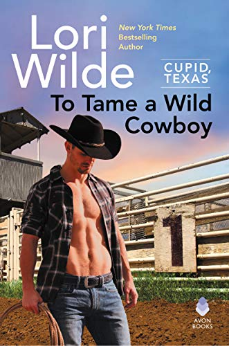 To Tame a Wild Cowboy: Cupid, Texas   Lori Wilde