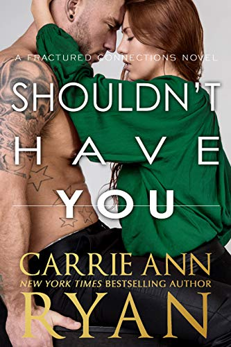 Shouldn't Have You (Fractured Connections Book 2)  Carrie Ann Ryan