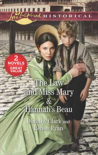 The Law and Miss Mary & Hannah's Beau: A 2-in-1 Collection Dorothy Clark and Renee Ryan