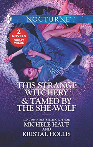 This Strange Witchery & Tamed by the She-Wolf: A 2-in-1 Collection   Michele Hauf and Kristal Hollis