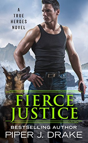 Fierce Justice (True Heroes Book 5 Piper J. Drake