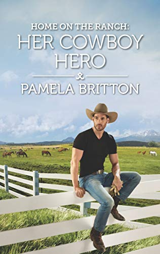 Home on the Ranch: Her Cowboy Hero (Rodeo Legends)  Pamela Britton