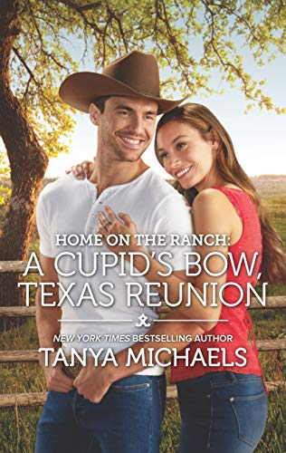 Home on the Ranch: A Cupid's Bow, Texas Reunion  Tanya Michaels