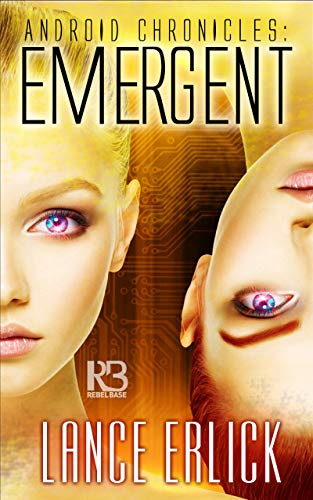 Emergent (Android Chronicles Book 3) Lance Erlick
