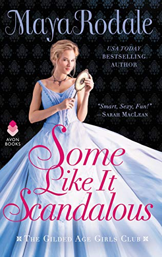Some Like It Scandalous: The Gilded Age Girls Club  Maya Rodale
