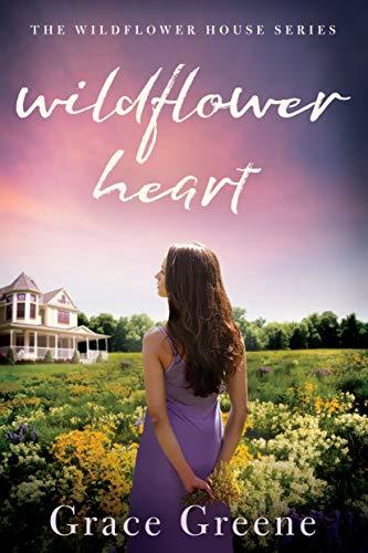 Wildflower Heart (Wildflower House #1) Grace Greene