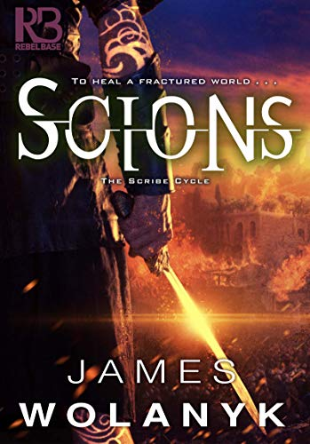Scions (The Scribe Cycle Book 3)  James Wolanyk