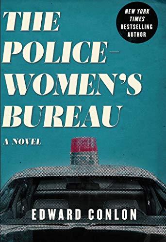 The Policewomen's Bureau: A Novel  Edward Conlon