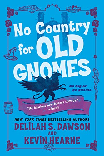 No Country for Old Gnomes: The Tales of Pell   Kevin Hearne and Delilah S. Dawson