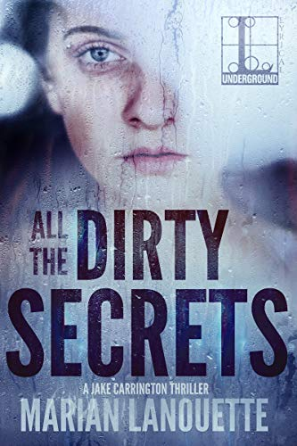 All the Dirty Secrets (A Jake Carrington Thriller Book 4) Marian Lanouette
